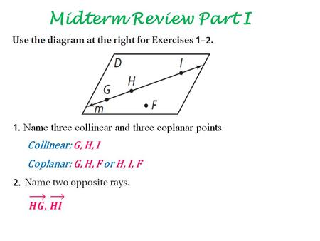 Midterm Review Part I Collinear: G, H, I Coplanar: G, H, F or H, I, F.