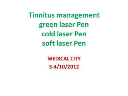 Tinnitus management green laser Pen cold laser Pen soft laser Pen MEDICAL CITY 3-4/10/2012.