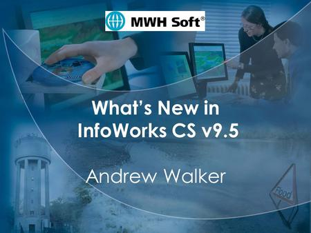 MWH Soft What's New in InfoWorks CS v9.5 Andrew Walker.