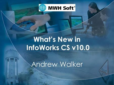 MWH Soft What's New in InfoWorks CS v10.0 Andrew Walker.