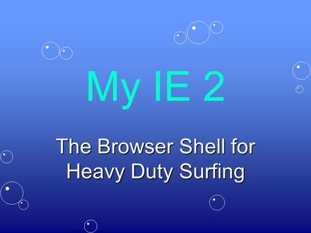 My IE 2 The Browser Shell for Heavy Duty Surfing.