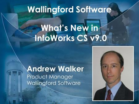 Wallingford Software What's New in InfoWorks CS v9.0 Andrew Walker Product Manager Wallingford Software.