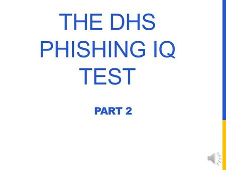 THE DHS PHISHING IQ TEST PART 2 LEGITIMATE EMAIL V PHISHING EMAIL How do you know if an email is legitimate, or is a phony, phishing email? Take the.