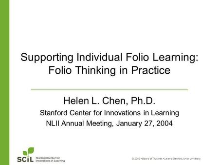 © 2003 Board of Trustees Leland Stanford Junior University Supporting Individual Folio Learning: Folio Thinking in Practice Helen L. Chen, Ph.D. Stanford.
