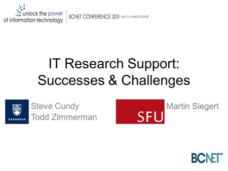 IT Research Support: Successes & Challenges Martin Siegert Steve Cundy Todd Zimmerman.