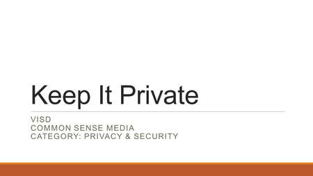 Keep It Private VISD COMMON SENSE MEDIA CATEGORY: PRIVACY & SECURITY.