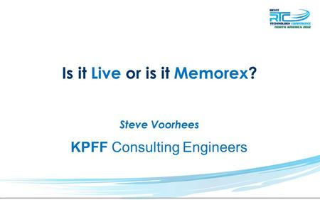 Is it Live or is it Memorex? Steve Voorhees KPFF Consulting Engineers.