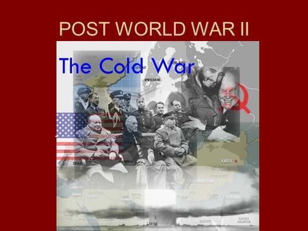 POST WORLD WAR II THE COLD WAR. INTERESTING WWII TIDBITS: THE YALTA CONFERENCE –Roosevelt and Churchill got a promise from Stalin that free elections.
