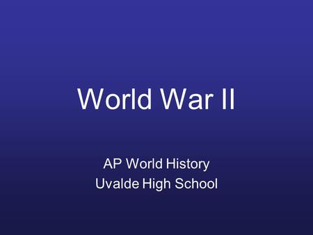 World War II AP World History Uvalde High School.