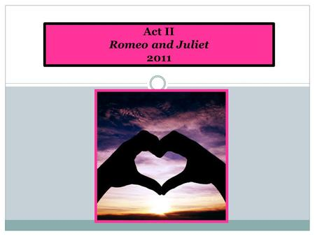 Act II Romeo and Juliet 2011. Act II Day One: Lesson Overview Bell Ringer/Flashback Grammar Scheduling*** (B) Skill Focus: Personification and Hyperbole.