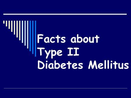 "Facts about Type II Diabetes Mellitus "" Diabetes was long thought to be a kidney disease"" (Greek & Arabic Methodology)."