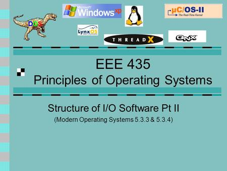 EEE 435 Principles of Operating Systems Structure of I/O Software Pt II (Modern Operating Systems 5.3.3 & 5.3.4)