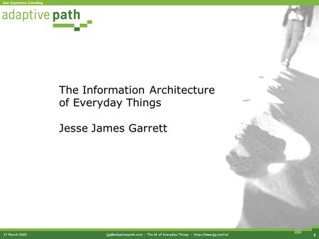 17 March · The IA of Everyday Things ·  1 The Information Architecture of Everyday Things Jesse James Garrett.