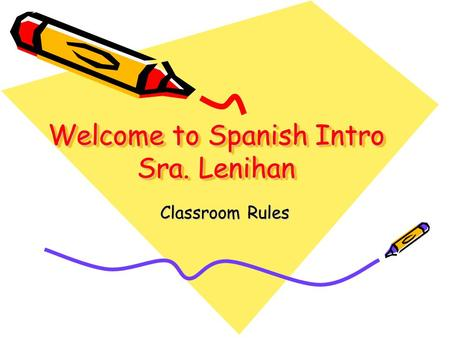 Welcome to Spanish Intro Sra. Lenihan Classroom Rules.