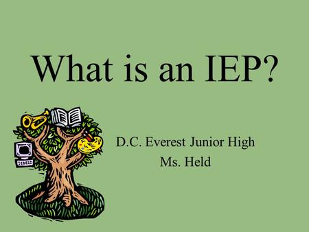 What is an IEP? D.C. Everest Junior High Ms. Held.