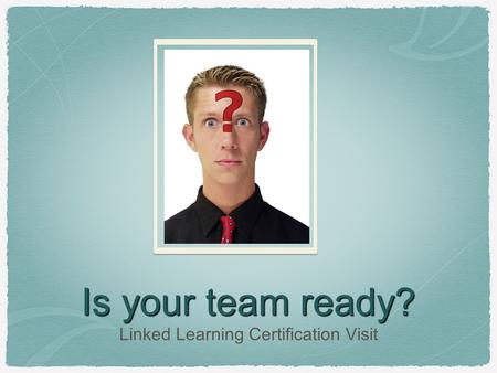 Is your team ready? Linked Learning Certification Visit.
