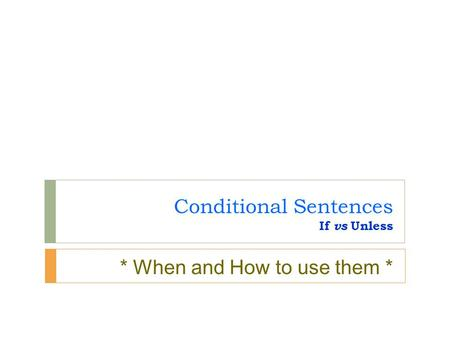 Conditional Sentences If vs Unless * When and How to use them *