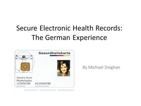 Secure Electronic Health Records: The German Experience By Michael Deighan.