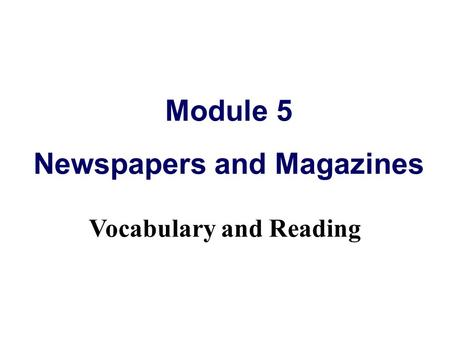 Module 5 Newspapers and Magazines Vocabulary and Reading.
