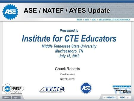 NATEF | AYES | ATMC | ASE INDUSTRY EDUCATION ALLIANCE Chuck Roberts Vice President NATEF/ AYES.