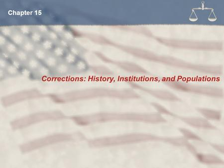 Corrections: History, Institutions, and Populations Chapter 15.