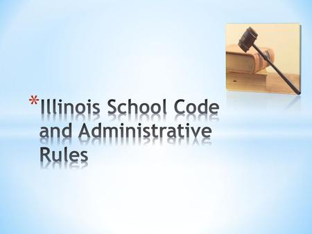 1) Illinois School Code 2) Illinois Administrative Code.