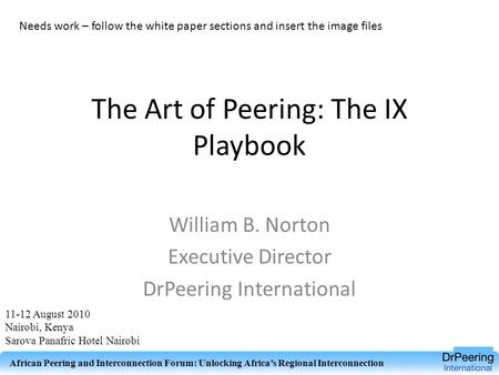 The Art of Peering: The IX Playbook William B. Norton Executive Director DrPeering International Needs work – follow the white paper sections and insert.