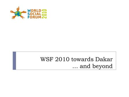 WSF 2010 towards Dakar … and beyond. Goals of This Meeting  Open a discussion on the issues and challenges on communication in the WSF process  Exchange.