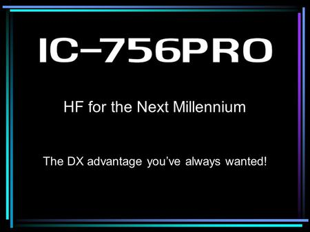 HF for the Next Millennium The DX advantage you've always wanted!