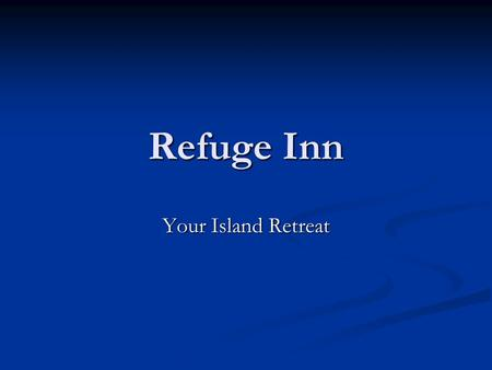 Refuge Inn Your Island Retreat. About the Refuge Inn Family owned since1952 Double rooms, suites, and efficiencies Excellent restaurants nearby Hiking,