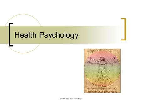 Health Psychology Jette Hannibal - Inthinking. Health Psychology Health psychology is a relatively new field. It attempts to integrate medicine and psychology.