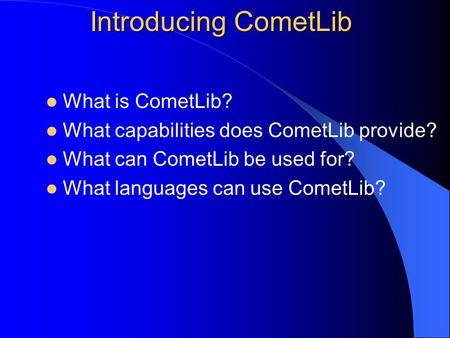 Introducing CometLib What is CometLib? What capabilities does CometLib provide? What can CometLib be used for? What languages can use CometLib?