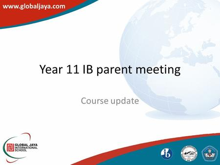 Year 11 IB parent meeting Course update. School organization Head of Year: Pak Ismail DP coordinator: Pak Todung/Ibu Popy CAS coordinator: Ibu Widy SSS: