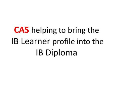 CAS helping to bring the IB Learner profile into the IB Diploma.
