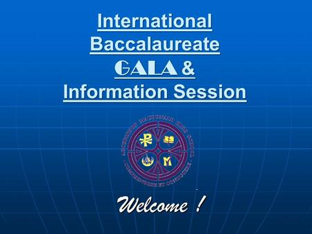 International Baccalaureate GALA & Information Session Welcome !