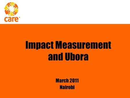 Impact Measurement and Ubora March 2011 Nairobi. Data + Learning + Action = Improvement What is Ubora? Quality Performance PROGRAM PROGRAM SUPPORT IMPACT.