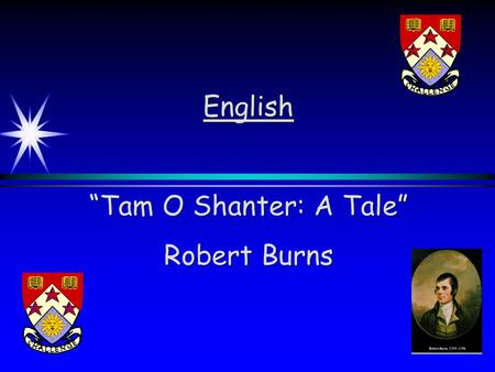 "English ""Tam O Shanter: A Tale"" Robert Burns. Facts (useful for essay) Considered a masterpiece Focuses on an individual's experience with the supernatural."