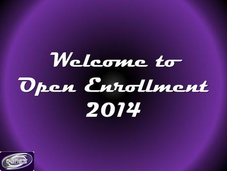 Welcome to Open Enrollment 2014. Benefits Life Dental Health PPACA.
