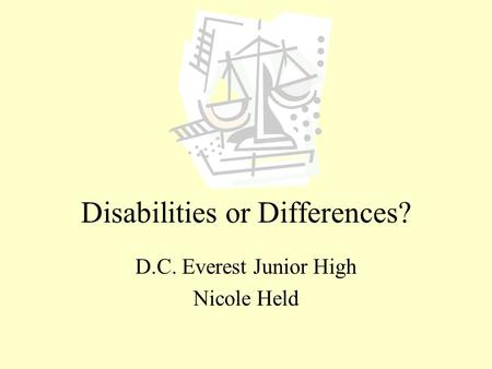 Disabilities or Differences? D.C. Everest Junior High Nicole Held.