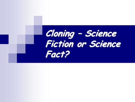 Cloning – Science Fiction or Science Fact?. What we will do today…… Extend knowledge on asexual reproduction and sexual reproduction Learn how can animals.