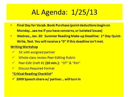 AL Agenda: 1/25/13 Final Day for Vocab. Book Purchase (point deductions begin on Monday…see me if you have concerns, or isolated issues) Wednes., Jan.