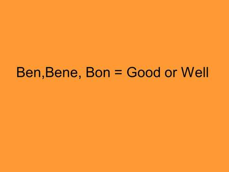 Ben,Bene, Bon = Good or Well. St. Ursula will have benediction on Friday.