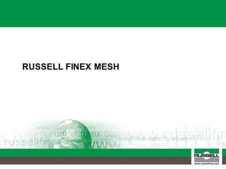 RUSSELL FINEX MESH. Low Cost Mesh 75micron/250mesh Standard market grade 75micron/250mesh Varied apertures – poor product cut Damaged wire due to poor.