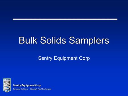 Sentry Equipment Corp Sampling Solutions Specialty Heat Exchangers Bulk Solids Samplers Sentry Equipment Corp.
