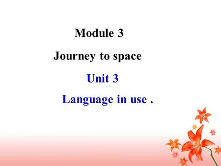 Unit 3 Language in use. Journey to space Module 3.