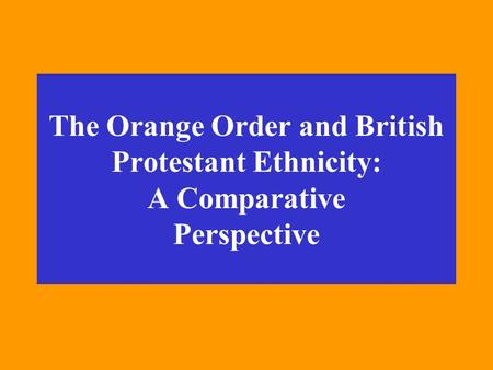 The Orange Order and British Protestant Ethnicity: A Comparative Perspective.