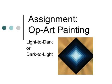 Assignment: Op-Art Painting Light-to-Dark or Dark-to-Light.