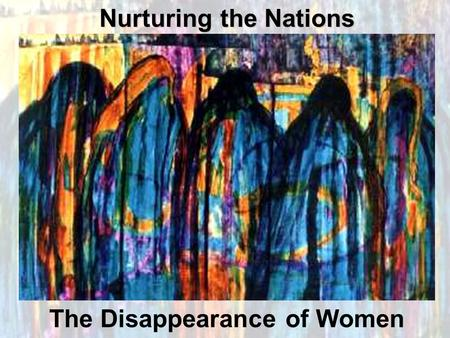 Raising Up Esther Workshop The Disappearance of Women Nurturing the Nations.