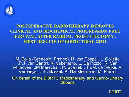EORTC POSTOPERATIVE RADIOTHERAPY IMPROVES CLINICAL AND BIOCHEMICAL PROGRESSION FREE SURVIVAL AFTER RADICAL PROSTATECTOMY : FIRST RESULTS OF EORTC TRIAL.
