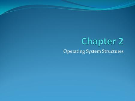 Operating System Structures. Common System Components Due to the complex nature of the modern operating systems, it is partitioned into smaller component.